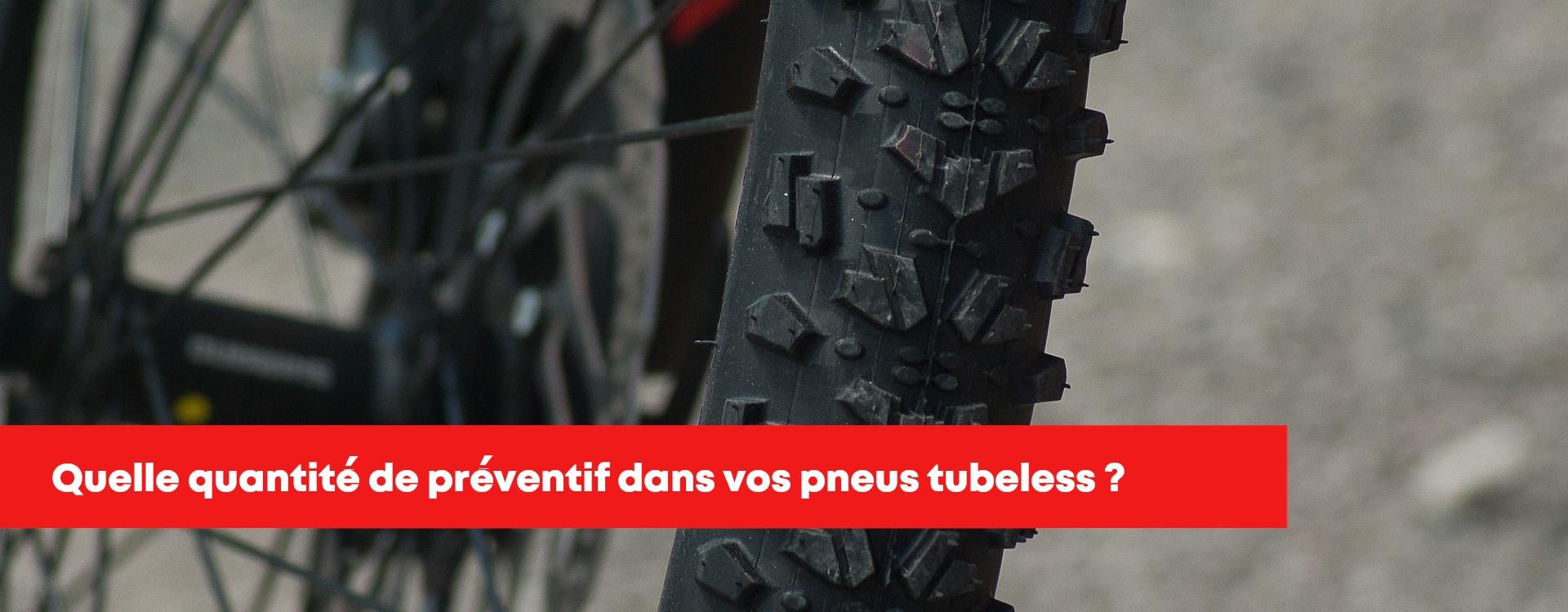 Quelle quantité de préventif dans un pneu tubeless ready vtt? Le guide complet!