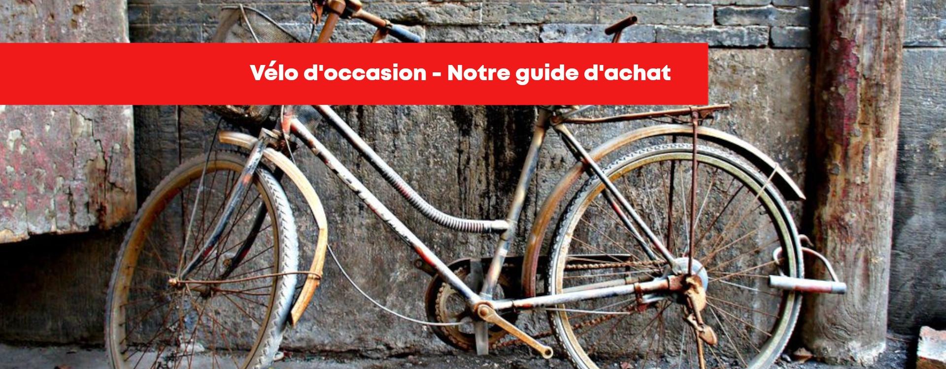 Vélo d'occasion troc vélo - decathlon - leboncoin - vélo troc - Notre guide d'achat